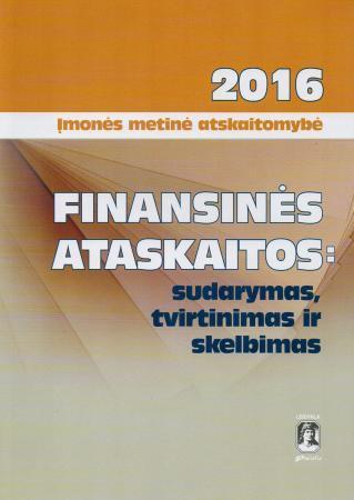 Įmonės metinė atskaitomybė 2016. Finansinės ataskaitos: sudarymas, tvirtinimas ir skelbimas |