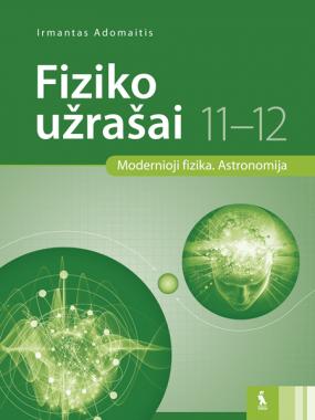 Fiziko užrašai XI-XII klasei. Modernioji fizika. Astronomija | Irmantas Adomaitis