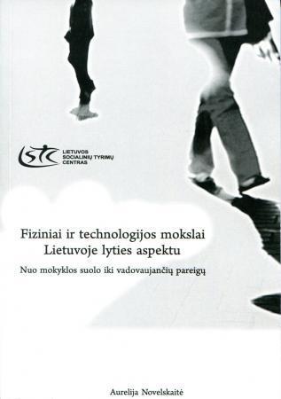 Fiziniai ir technologiniai mokslai Lietuvoje lyties aspektu. Nuo mokyklos suolo iki vadovaujančių pareigų | Aurelija Novelskaitė