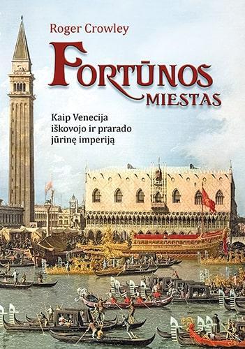 Fortūnos miestas. Kaip Venecija iškovojo ir prarado jūrinę imperiją   Roger Crowley
