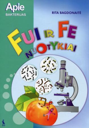 Fui ir Fe nuotykiai. Apie bakterijas | Rita Bagdonaitė