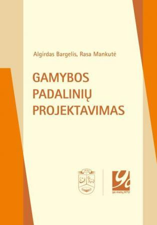 Gamybos padalinių projektavimas | Algirdas Bargelis, Rasa Mankutė