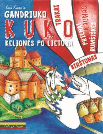 Gandriuko Kuko kelionės po Lietuvą. 2-oji knyga | Rasa Kuncaitė, Gintarė Markevičienė, Jūratė Zailskienė