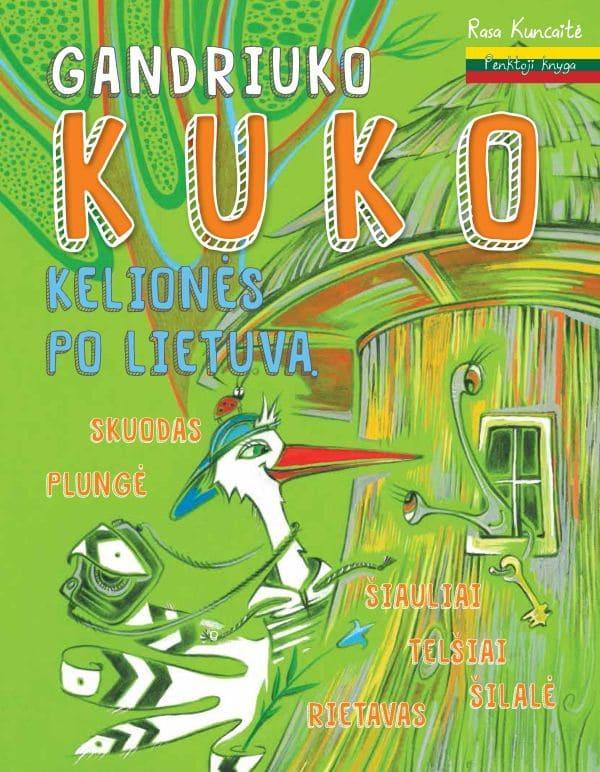 Gandriuko Kuko kelionės po Lietuvą. 5-oji knyga | Gintarė Markevičienė, Jūratė Zailskienė, Rasa Kuncaitė