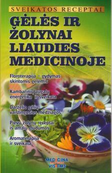 Sveikatos receptai. Gėlės ir žolynai liaudies medicinoje | Gailina Kavaliauskienė