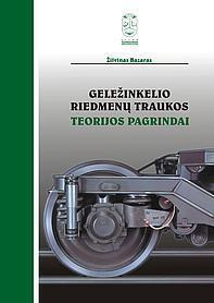 Geležinkelio riedmenų traukos teorijos pagrindai   Žilvinas Bazaras