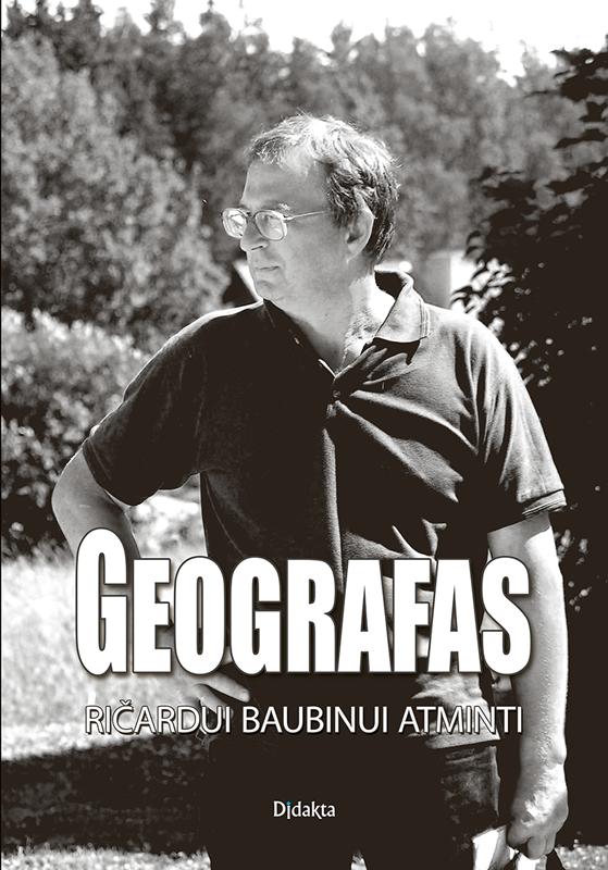 Geografas. Ričardui Baubinui atminti   Edis Kriaučiūnas