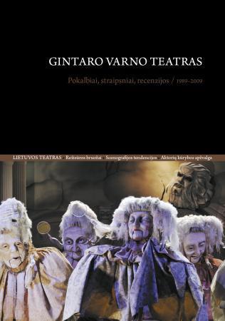 Gintaro Varno teatras. Pokalbiai, straipsniai, recenzijos/ 1989–2009 | Sud. Helmutas Šabasevičius