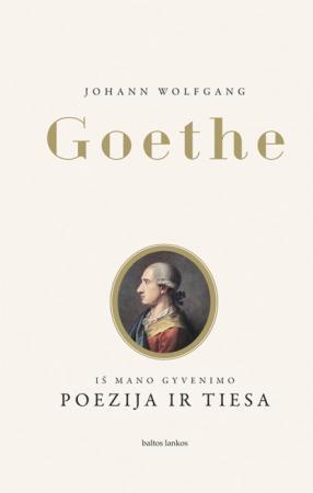 Iš mano gyvenimo. Poezija ir tiesa | Johanas Volfgangas Gėtė (Johann Wolfgang Goethe)