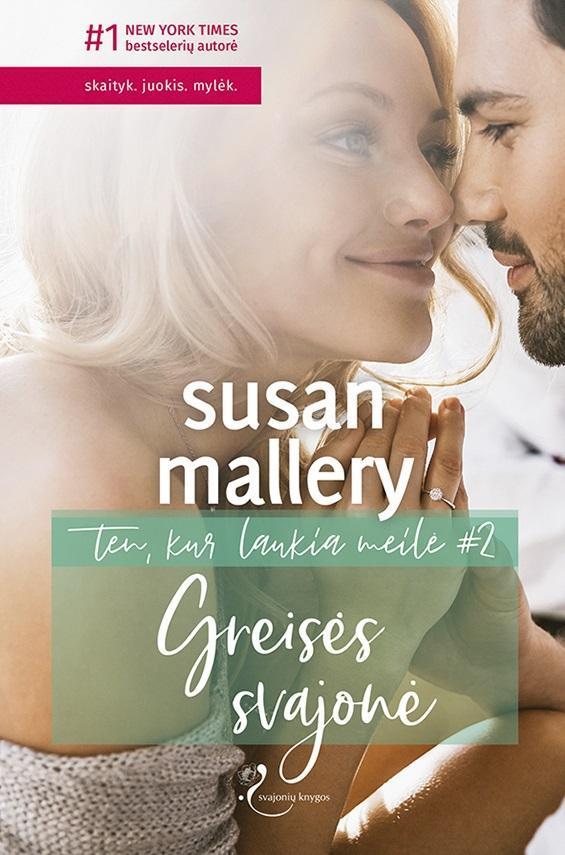 Greisės svajonė (Ten, kur laukia meilė, 2 knyga) | Susan Mallery