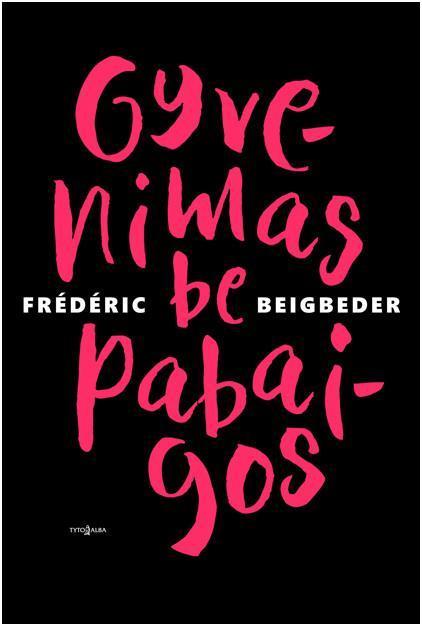 Gyvenimas be pabaigos | Frederic Beigbeder