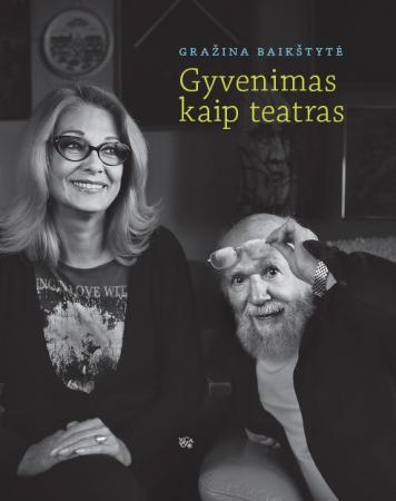Gyvenimas kaip teatras | Gražina Baikštytė