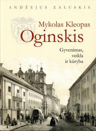Mykolas Kleopas Oginskis. Gyvenimas, veikla ir kūryba   Andžejus Zaluskis