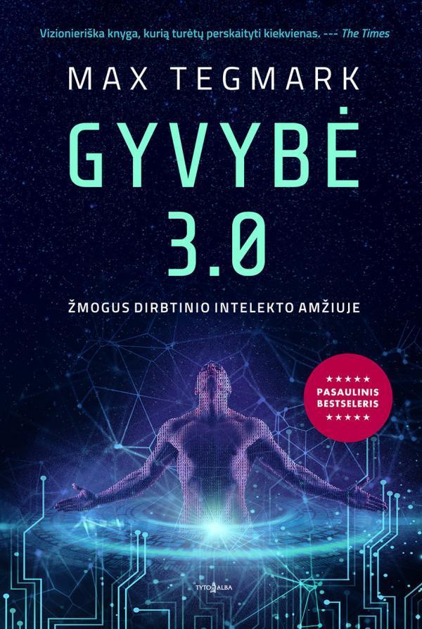 Gyvybė 3.0. Žmogus dirbtinio intelekto amžiuje | Max Tegmark