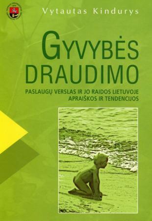 Gyvybės draudimo paslaugų verslas ir jo raidos Lietuvoje apraiškos ir tendencijos | Vytautas Kindurys