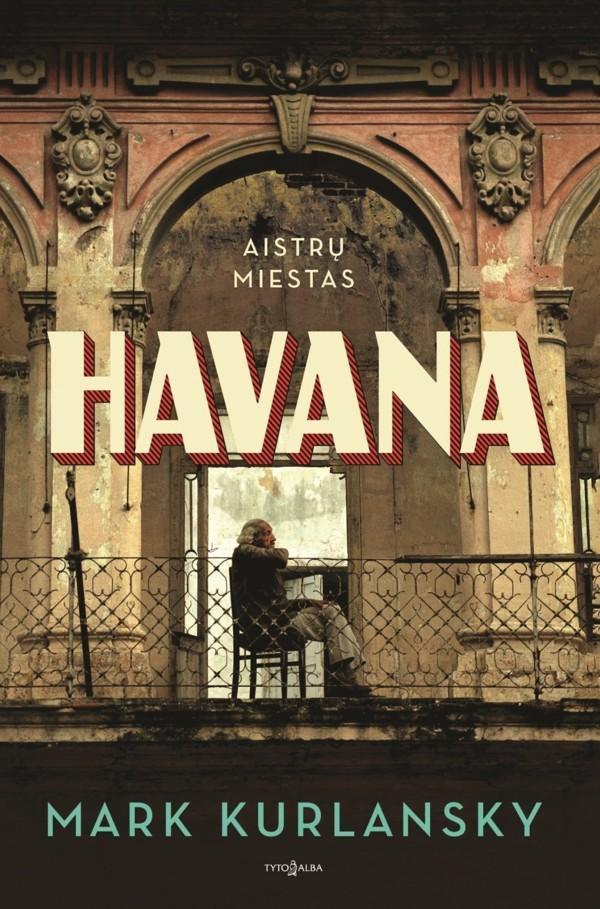 Havana. Aistrų miestas | Mark Kurlansky