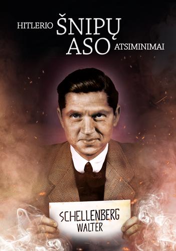 Hitlerio šnipų aso atsiminimai | Walter Schellenberg
