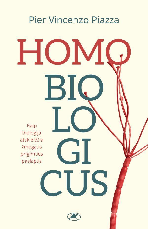 Homobiologicus. Kaip biologija atskleidžia žmogaus prigimties paslaptis | Pier Vincenzo Piazza