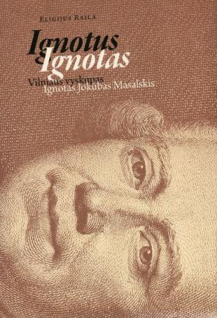 Ignotus Ignotas : Vilniaus vyskupas Ignotas Jokūbas Masalskis   Eligijus Raila