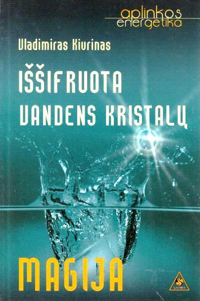 Iššifruota vandens kristalų magija | Vladimiras Kivrinas