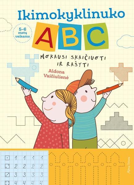 Ikimokyklinuko ABC. Mokausi skaičiuoti ir rašyti   Aldona Vaičiulienė