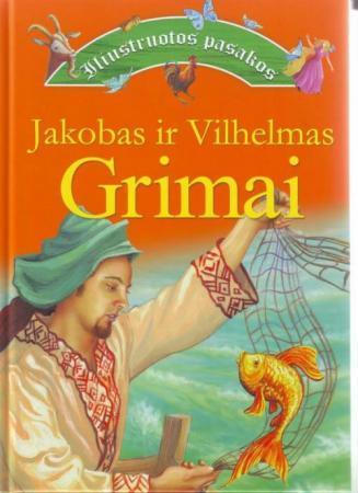 Iliustruotos pasakos   Jakobas ir Vilhelmas Grimai
