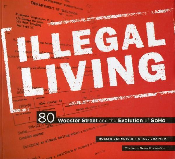 Illegal living: 80 wooster street and the evolution of SoHo | Shael Shapiro , Roslyn Bernstein