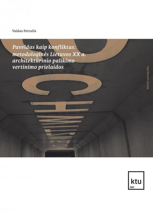 Paveldas kaip konfliktas: metodologinės Lietuvos XX a. architektūrinio palikimo vertinimo prielaidos | Vaidas Petrulis