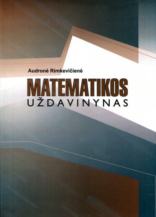 Matematikos uždavinynas: metodinė priemonė | Audronė Rimkevičienė