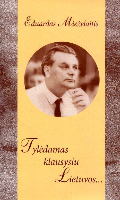 Tylėdamas klausysiu Lietuvos...   Eduardas Mieželaitis