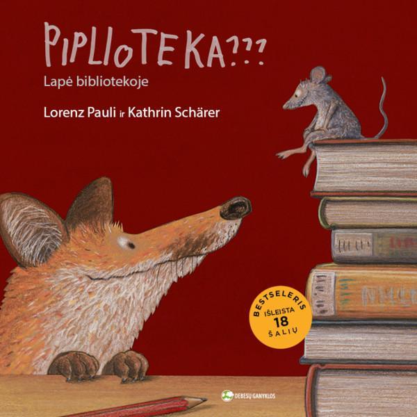 Piplioteka??? Lapė bibliotekoje | Kathrina Schärer, Lorenzo Pauli