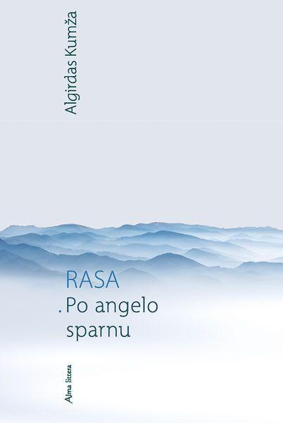 Rasa. Po angelo sparnu | Algirdas Kumža