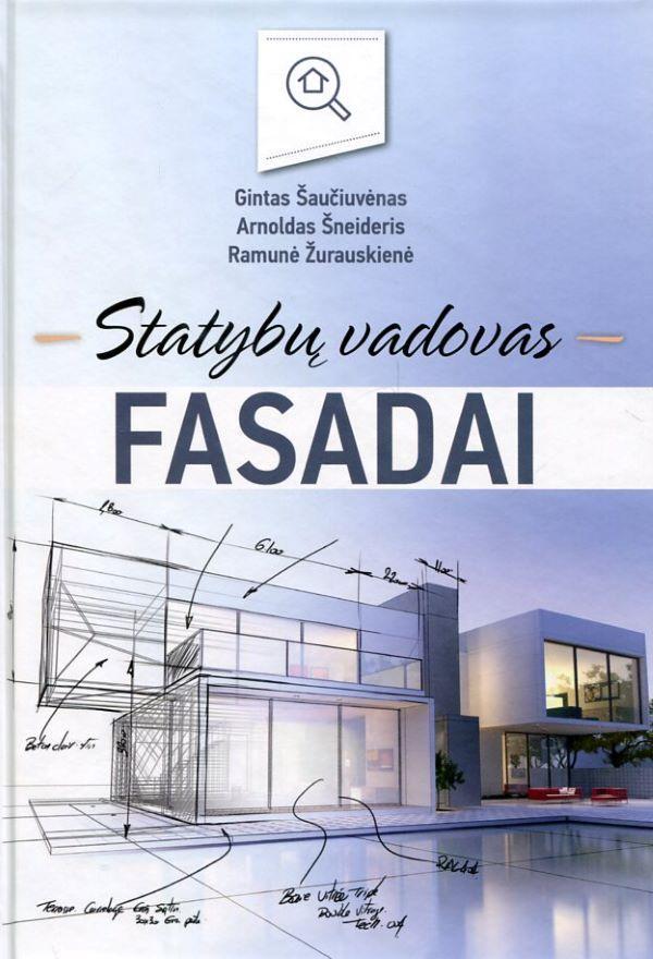 Statybų vadovas. Fasadai | Arnoldas Šneideris, Gintas Šaučiuvėnas, Ramunė Žurauskienė