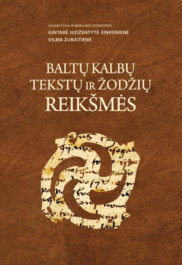 Baltų kalbų tekstų ir žodžių reikšmės | Gintarė Judžentytė, Vilma Zubaitienė