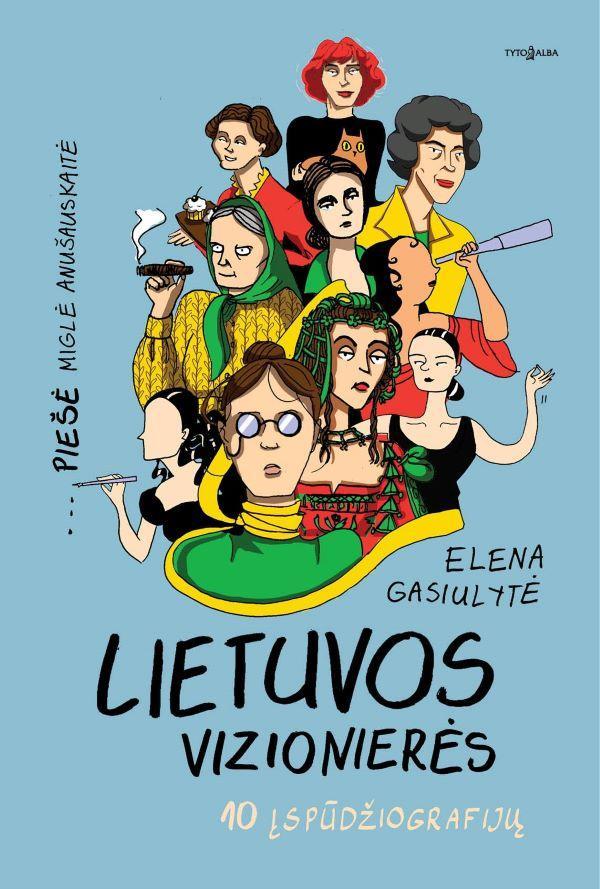 Lietuvos vizionierės. 10 įspūdžiografijų | Elena Gasiulytė