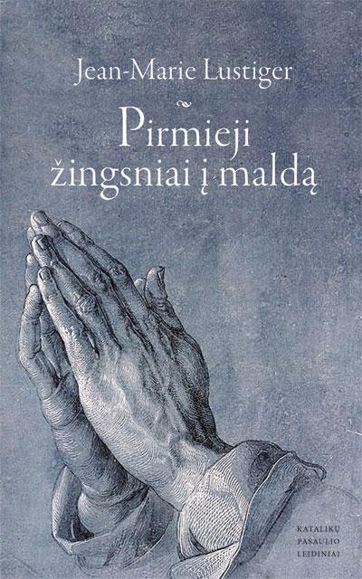 Pirmieji žingsniai į maldą | Jean Marie Lustiger