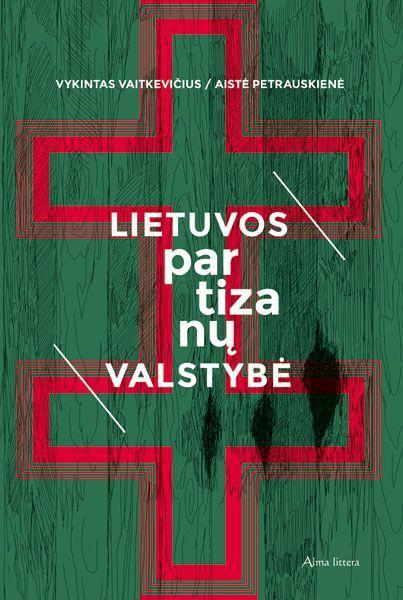 Lietuvos partizanų valstybė | Aistė Petrauskienė, Vykintas Vaitkevičius