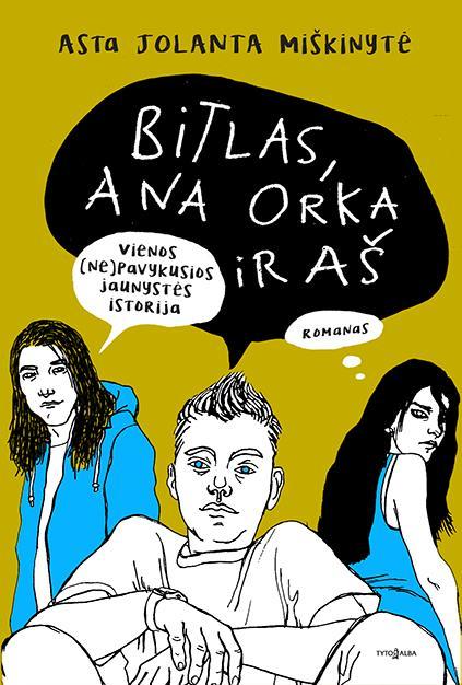 Bitlas, Ana Orka ir aš | Asta Jolanta Miškinytė