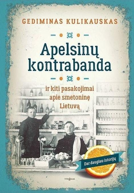 Apelsinų kontrabanda ir kiti pasakojimai apie smetoninę Lietuvą | Gediminas Kulikauskas