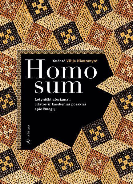 Homo sum. Lotyniški aforizmai, citatos ir kasdieniai posakiai apie žmogų | Vilija Niauronytė