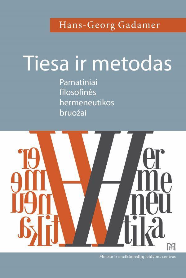 Tiesa ir metodas. Pamatiniai filosofinės hermeneutikos bruožai   Hans-Georg Gadamer