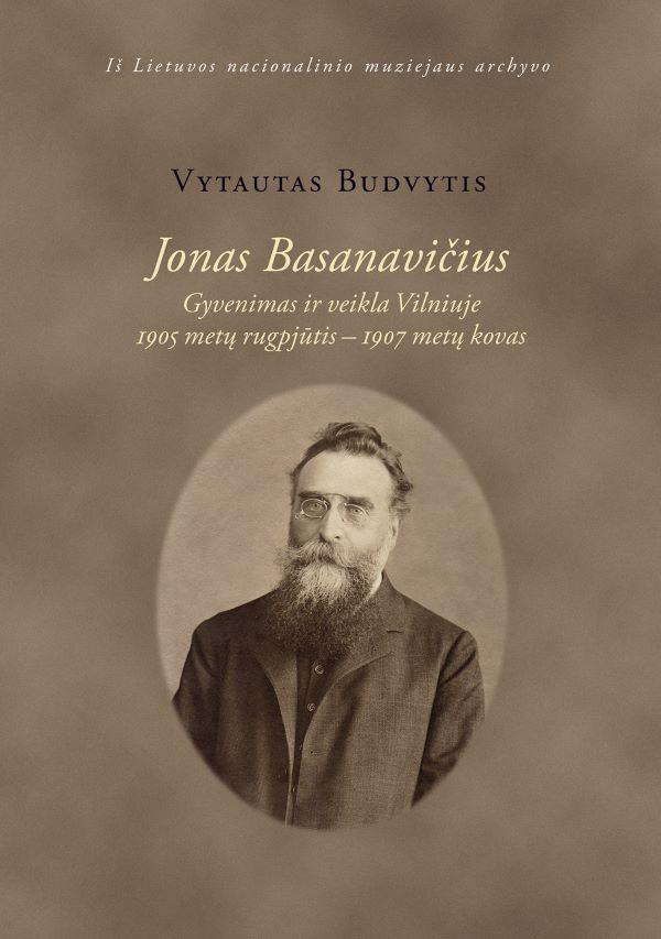 Jonas Basanavičius. Gyvenimas ir veikla Vilniuje, 1905 metų rugpjūtis–1907 metų kovas   Vytautas Budvytis