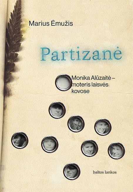 Partizanė. Monika Alūzaitė – moteris laisvės kovose   Marius Ėmužis