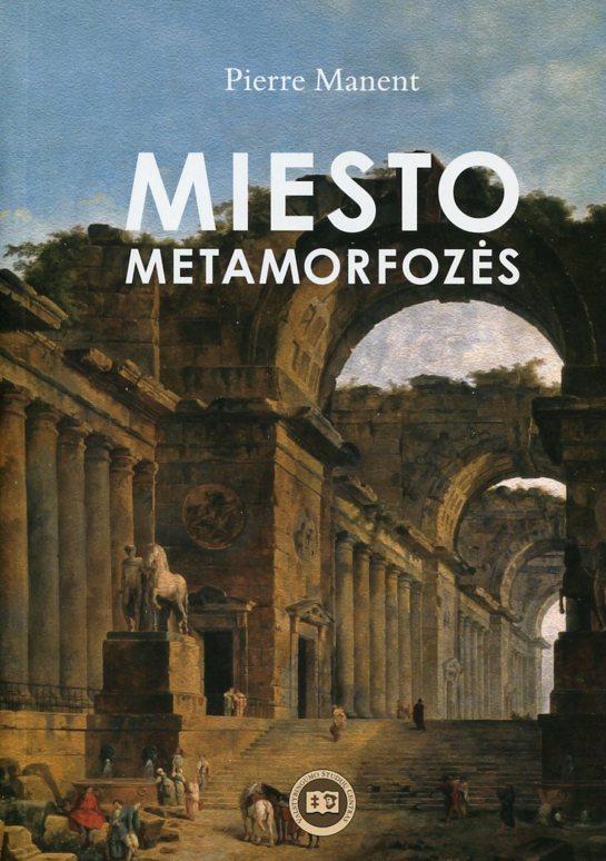Miesto metamorfozės | Pierre Manent