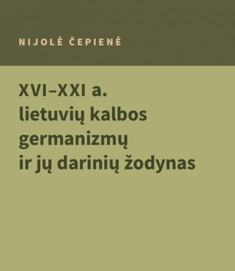 XVI–XXI a. lietuvių kalbos germanizmų ir jų darinių žodynas | Nijolė Čepienė