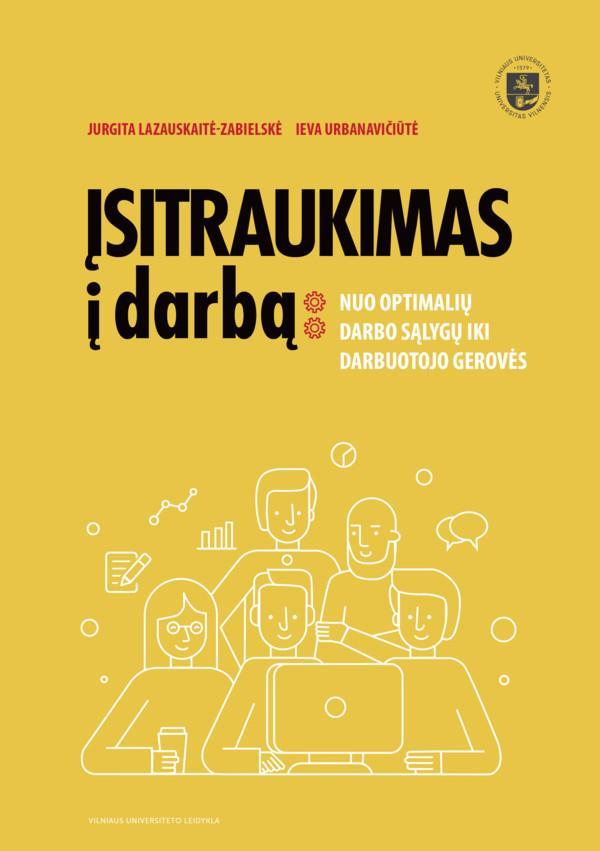 Įsitraukimas į darbą: nuo optimalių darbo sąlygų iki darbuotojo gerovės | Ieva Urbanavičiūtė, Jurgita Lazauskaitė-Zabielskė