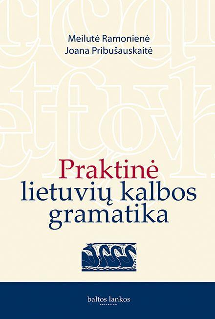 Praktinė lietuvių kalbos gramatika   Joana Pribušauskaitė, Meilutė Ramonienė