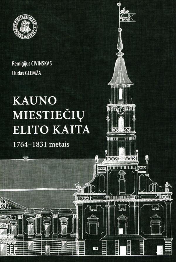 Kauno miestiečių elito kaita 1764–1831 metais | Liudas Glemža, Remigijus Civinskas