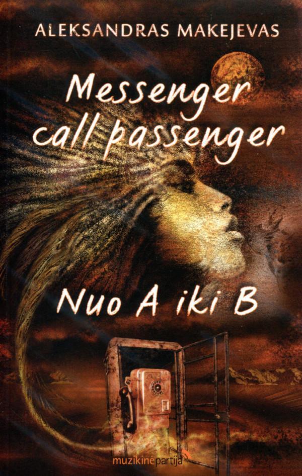 Messenger - call - passenger. Nuo A iki B | Aleksandras Makejevas