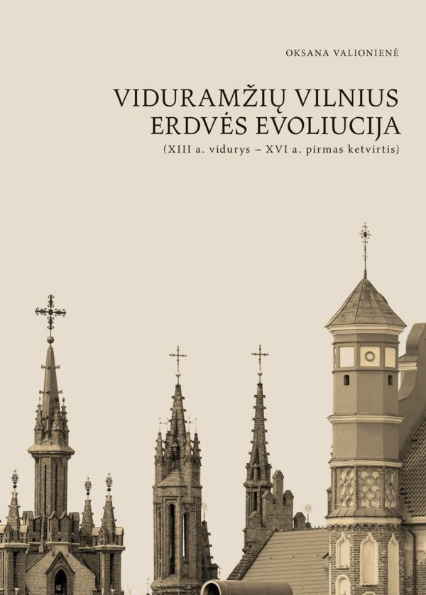 Viduramžių Vilnius. Erdvės evoliucija (XIII a. vid.–XVI a. pirm. ketv.) (su CD) | Oksana Valionienė